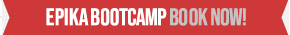 EPIKA BOOTCAMP BOOK NOW!